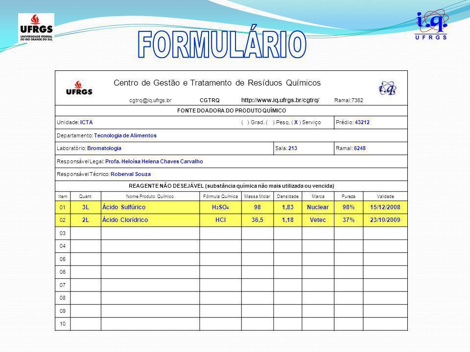 Centro de Gestão e Tratamento de Resíduos Químicos cgtrq@iq.ufrgs.brCGTRQ http://www.iq.ufrgs.br/cgtrq/ Ramal:7362 FONTE DOADORA DO PRODUTO QUÍMICO Un