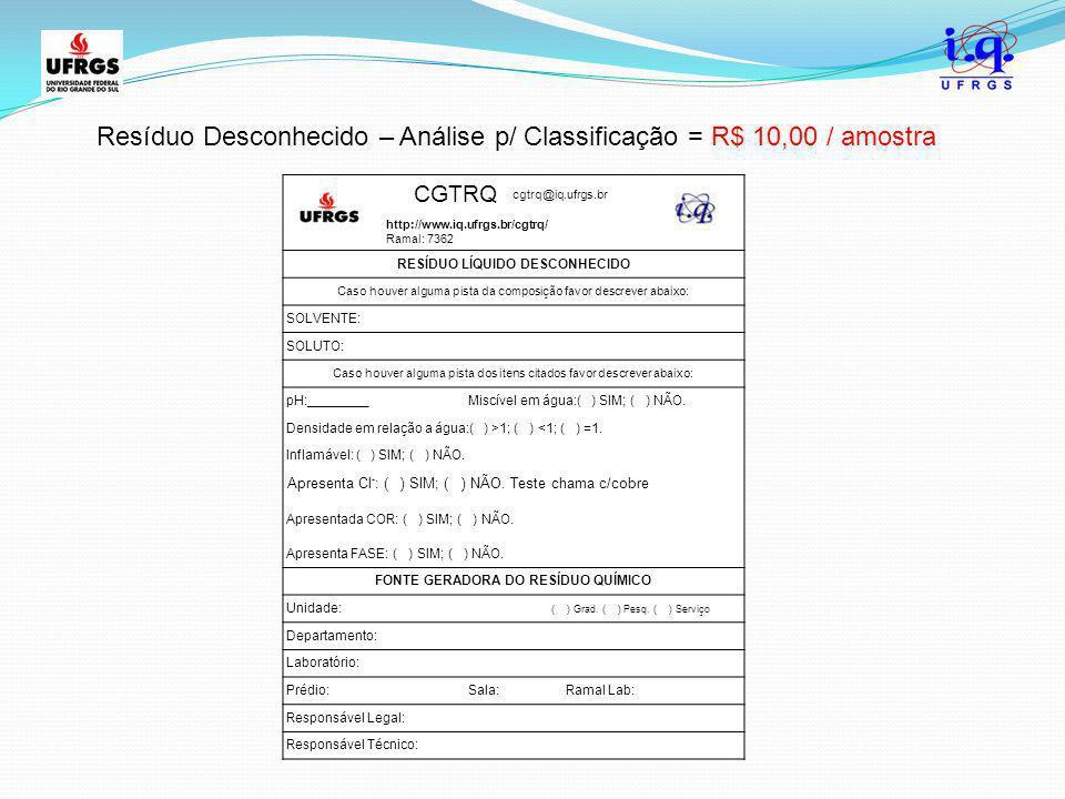 Resíduo Desconhecido – Análise p/ Classificação = R$ 10,00 / amostra CGTRQ cgtrq@iq.ufrgs.br http://www.iq.ufrgs.br/cgtrq/ Ramal: 7362 RESÍDUO LÍQUIDO