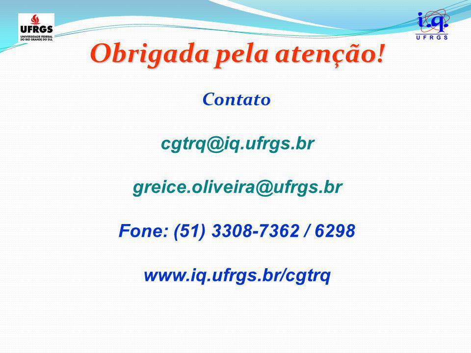 Obrigada pela atenção! Contato cgtrq@iq.ufrgs.br greice.oliveira@ufrgs.br Fone: (51) 3308-7362 / 6298 www.iq.ufrgs.br/cgtrq
