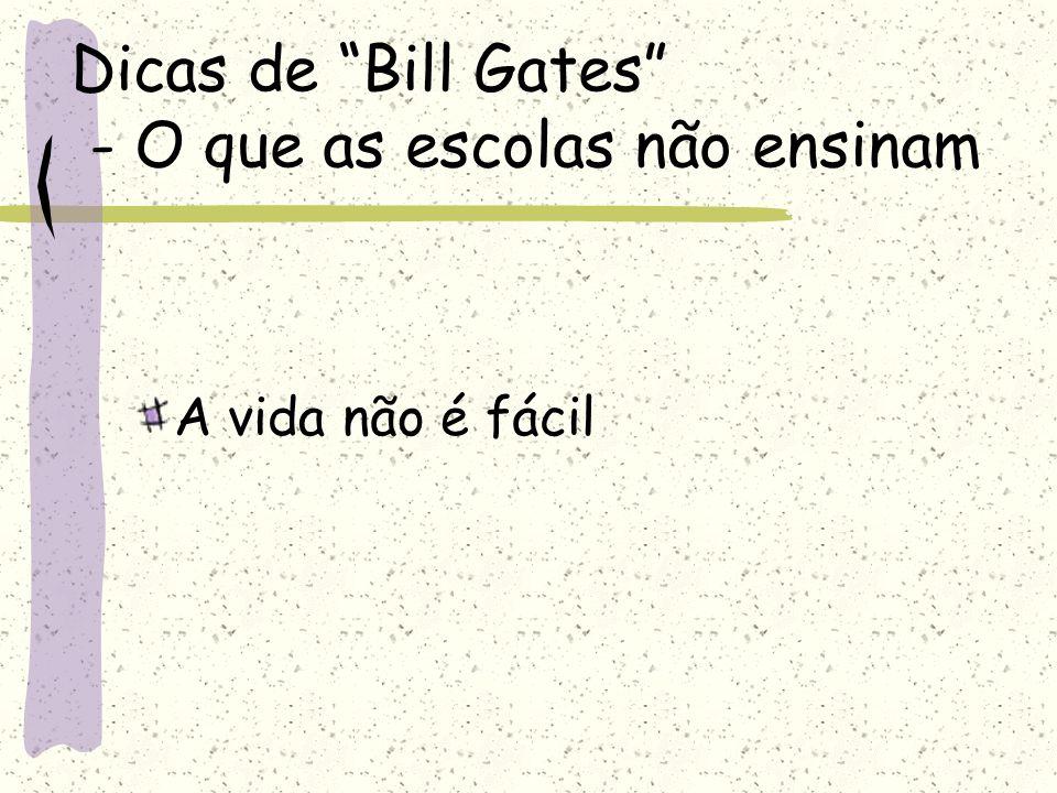 """Dicas de """"Bill Gates"""" - O que as escolas não ensinam A vida não é fácil"""