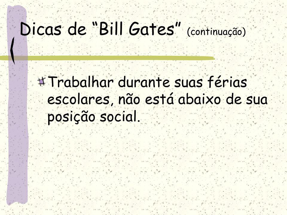 """Dicas de """"Bill Gates"""" (continuação) Trabalhar durante suas férias escolares, não está abaixo de sua posição social."""
