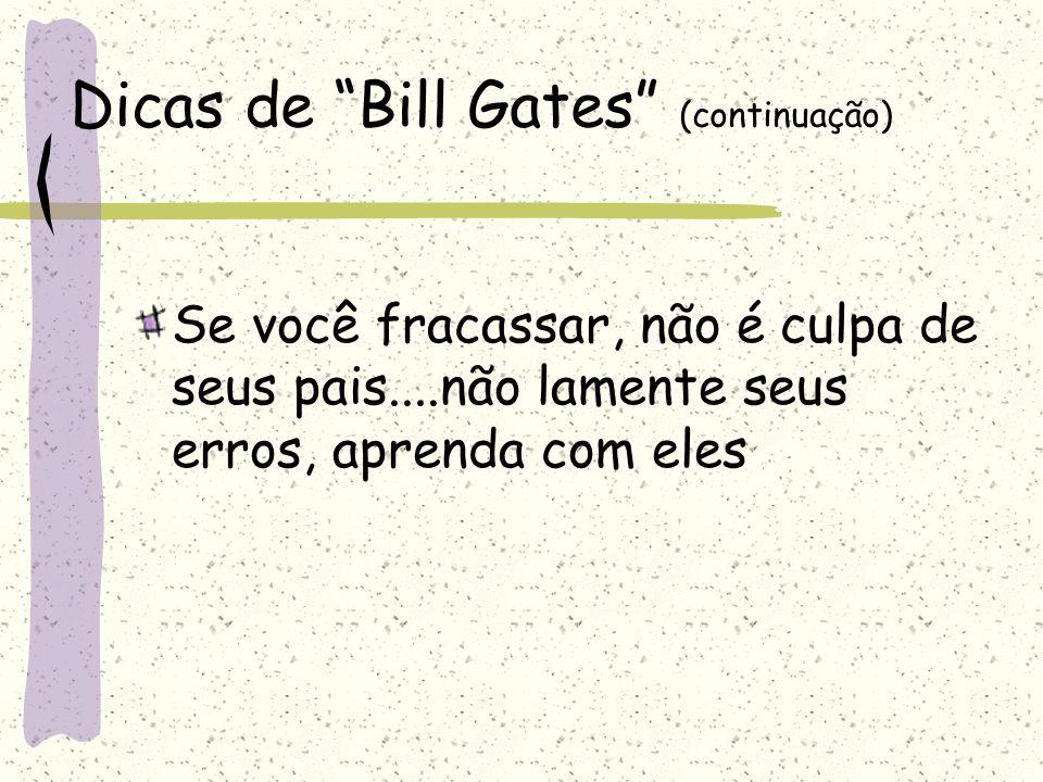 """Dicas de """"Bill Gates"""" (continuação) Se você fracassar, não é culpa de seus pais....não lamente seus erros, aprenda com eles"""