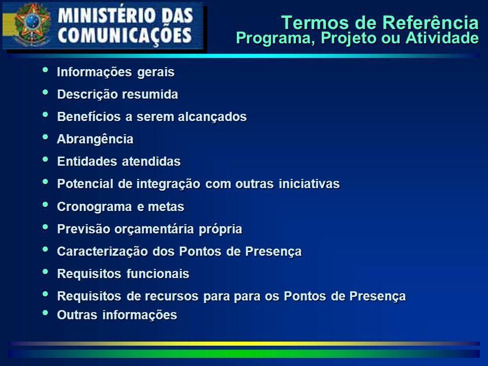 Termos de Referência Programa, Projeto ou Atividade  Informações gerais  Descrição resumida  Benefícios a serem alcançados  Abrangência  Entidade