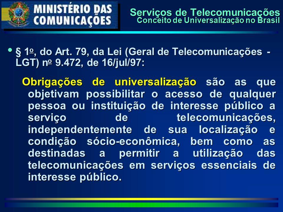Serviços de Telecomunicações Conceito de Universalização no Brasil  § 1 o, do Art. 79, da Lei (Geral de Telecomunicações - LGT) n o 9.472, de 16/jul/