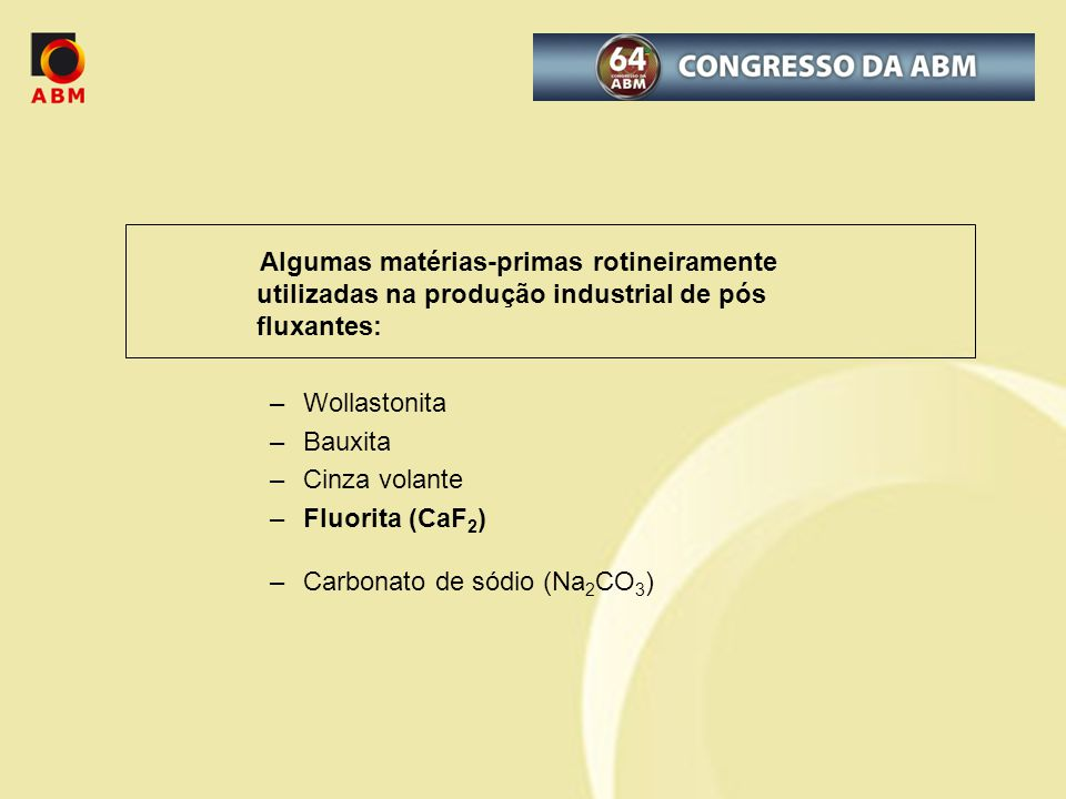 Algumas matérias-primas rotineiramente utilizadas na produção industrial de pós fluxantes: –Wollastonita –Bauxita –Cinza volante –Fluorita (CaF 2 ) –Carbonato de sódio (Na 2 CO 3 )