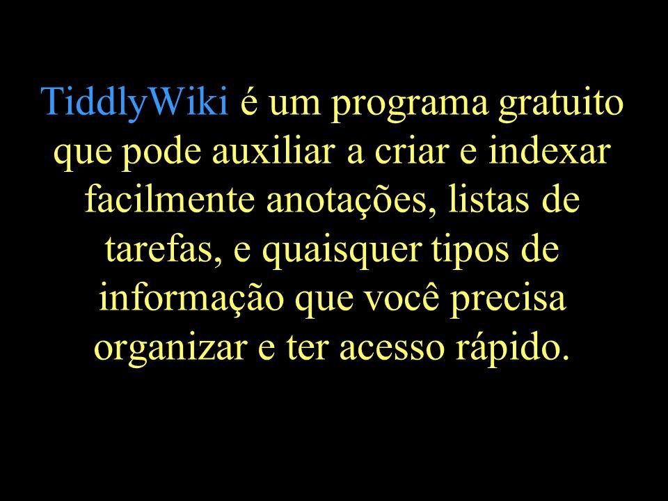TiddlyWiki é um programa gratuito que pode auxiliar a criar e indexar facilmente anotações, listas de tarefas, e quaisquer tipos de informação que voc