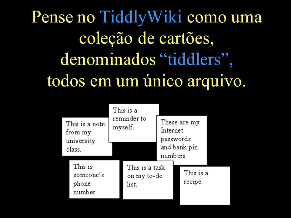 """Pense no TiddlyWiki como uma coleção de cartões, denominados """"tiddlers"""", todos em um único arquivo."""