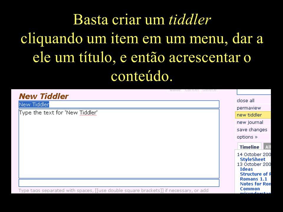 Basta criar um tiddler cliquando um item em um menu, dar a ele um título, e então acrescentar o conteúdo.
