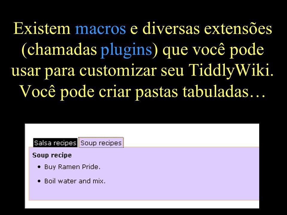 Existem macros e diversas extensões (chamadas plugins) que você pode usar para customizar seu TiddlyWiki. Você pode criar pastas tabuladas…