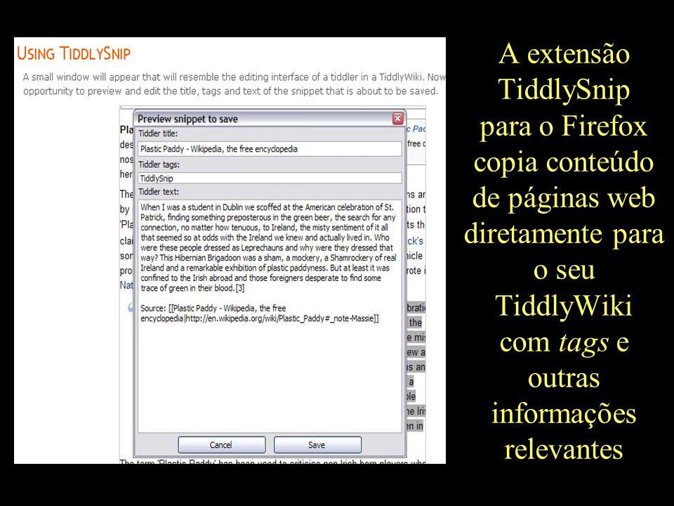 A extensão TiddlySnip para o Firefox copia conteúdo de páginas web diretamente para o seu TiddlyWiki com tags e outras informações relevantes