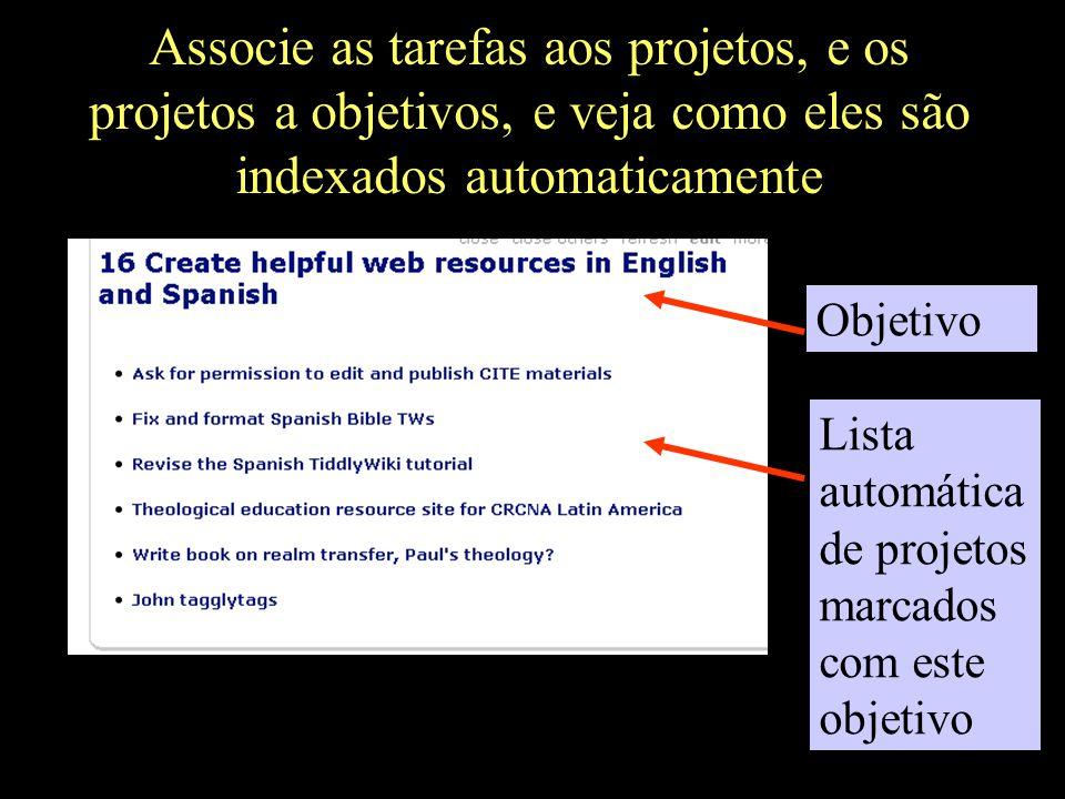 Associe as tarefas aos projetos, e os projetos a objetivos, e veja como eles são indexados automaticamente Objetivo Lista automática de projetos marca