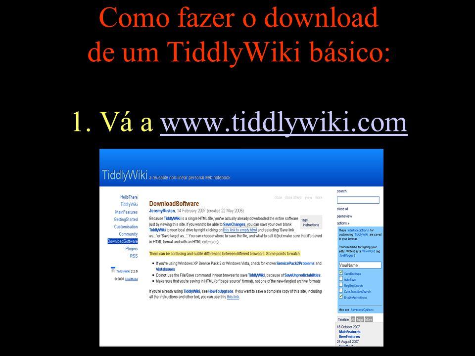 Como fazer o download de um TiddlyWiki básico: 1. Vá a www.tiddlywiki.comwww.tiddlywiki.com