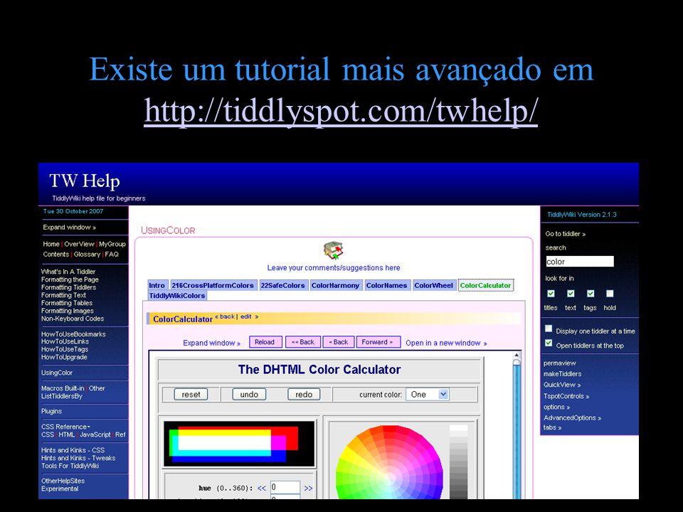Existe um tutorial mais avançado em http://tiddlyspot.com/twhelp/ http://tiddlyspot.com/twhelp/