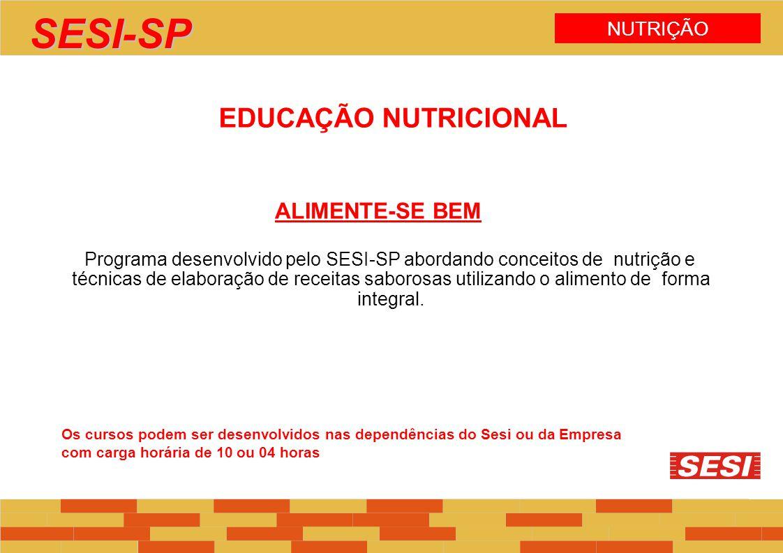 EDUCAÇÃO NUTRICIONAL ALIMENTE-SE BEM Programa desenvolvido pelo SESI-SP abordando conceitos de nutrição e técnicas de elaboração de receitas saborosas