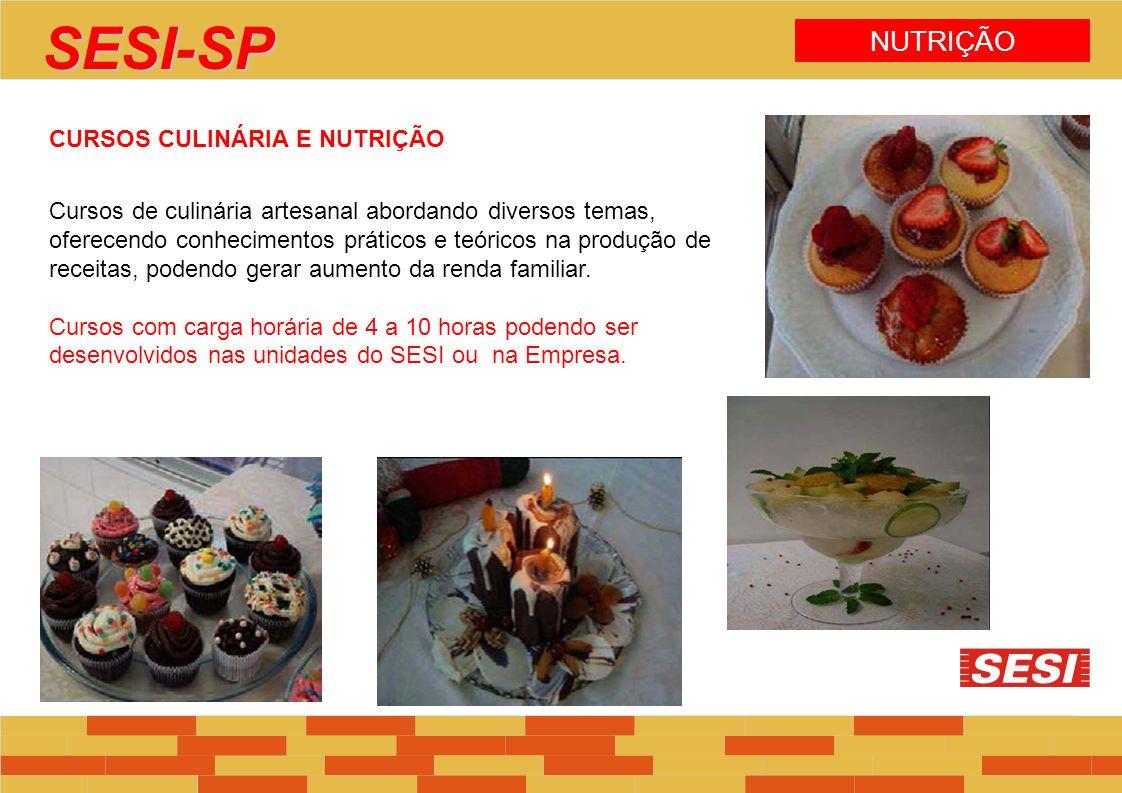 NUTRIÇÃO SESI-SP CURSOS CULINÁRIA E NUTRIÇÃO Cursos de culinária artesanal abordando diversos temas, oferecendo conhecimentos práticos e teóricos na p