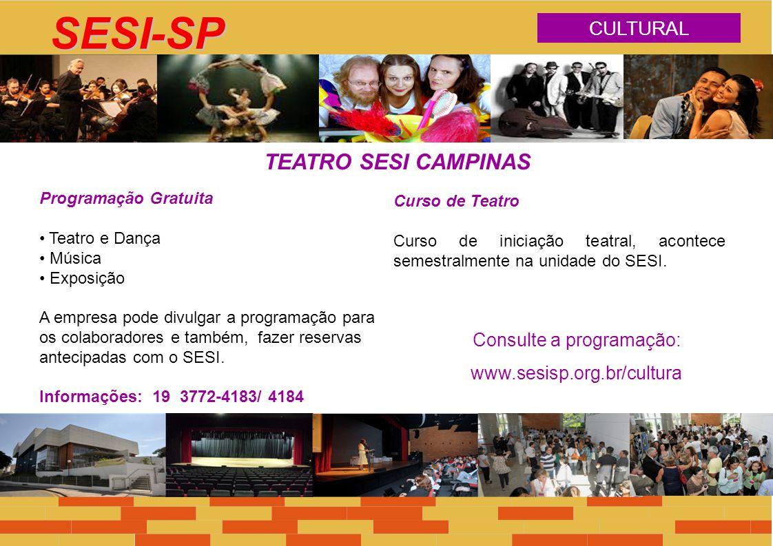 CULTURAL SESI-SP TEATRO SESI CAMPINAS Curso de Teatro Curso de iniciação teatral, acontece semestralmente na unidade do SESI. Programação Gratuita Tea