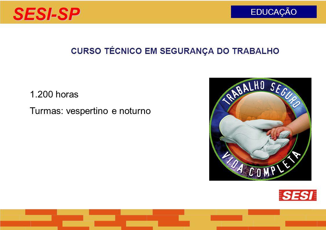SESI-SP EDUCAÇÃO CURSO TÉCNICO EM SEGURANÇA DO TRABALHO 1.200 horas Turmas: vespertino e noturno