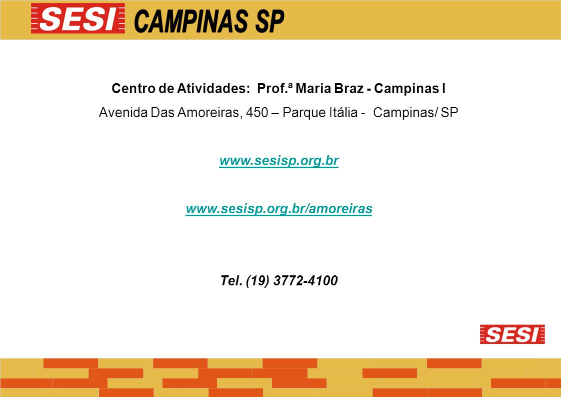 Centro de Atividades: Prof.ª Maria Braz - Campinas I Avenida Das Amoreiras, 450 – Parque Itália - Campinas/ SP www.sesisp.org.br www.sesisp.org.br/amo