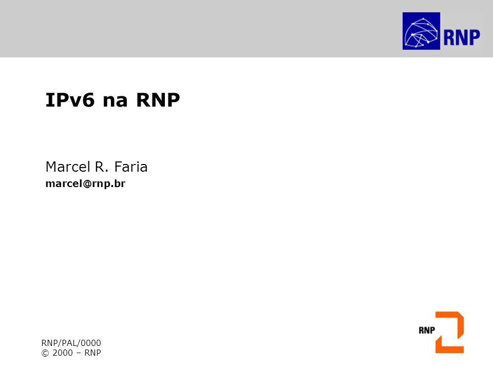 IPv6 na RNP Piloto IPv6 IPv6 rodando sobre a mesma infraestrutura utilizada para prover serviço de produção - IPv6 over ATM RIPng é o protocolo de roteamento interno Cisco 750x rodando IOS 12.2(2)T2 Utilização dos mesmos links que interligam os PoPs - IPv6 over ATM Infraestrutura