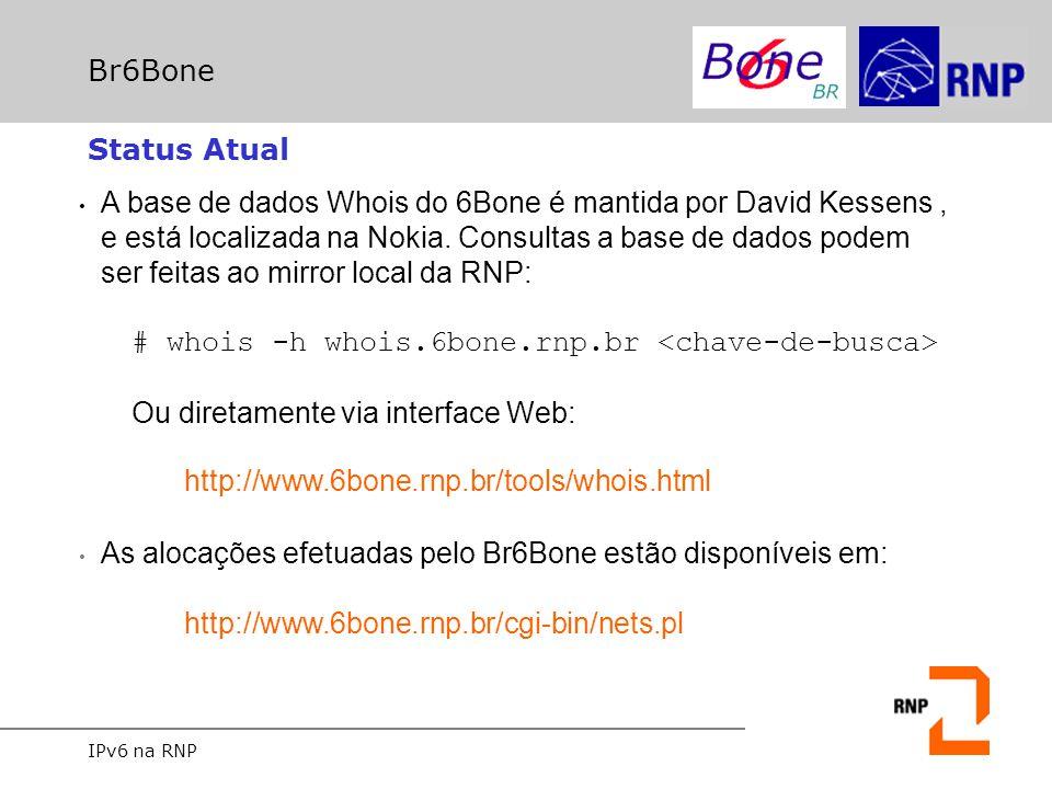 IPv6 na RNP Br6Bone Adesão ao Br6Bone Leitura do RFC 2772 - 6Bone Backbone Routing Guidelines ; Inscrição na lista IPv6/RNP; Compromisso de disponibilizar informações de pesquisa e testes; Página com instruções sobre adesão: http://www.6bone.rnp.br/inclusao-ipv6.html