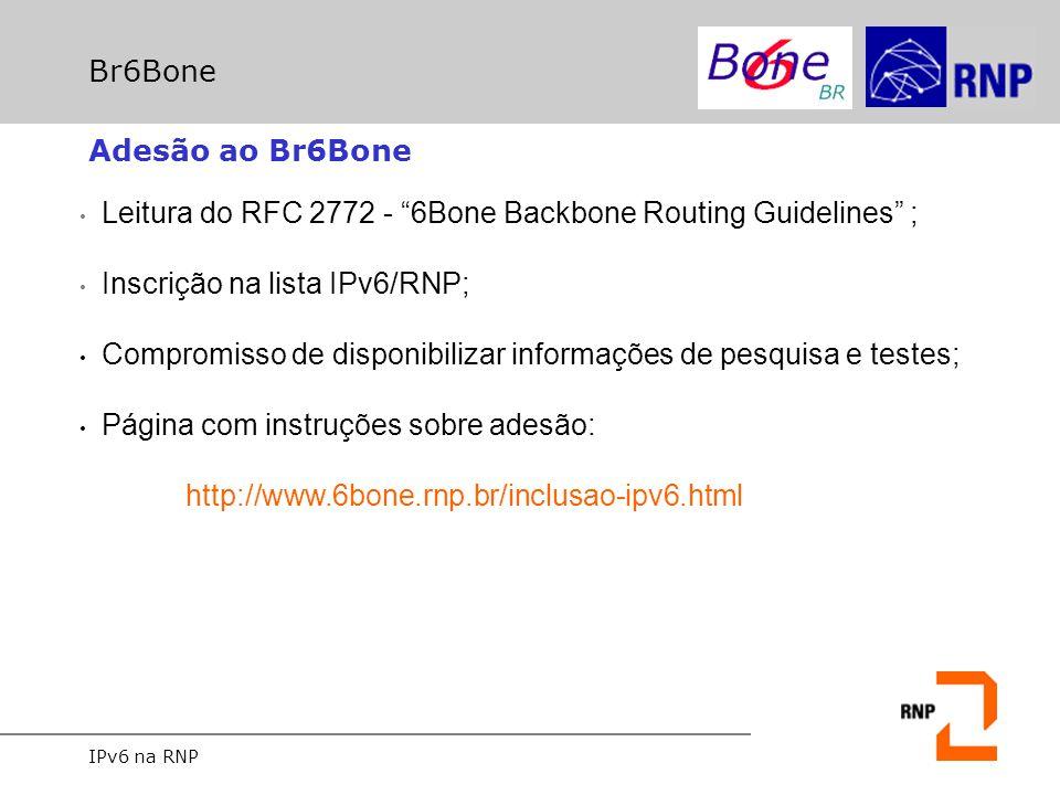 """IPv6 na RNP Br6Bone Adesão ao Br6Bone Leitura do RFC 2772 - """"6Bone Backbone Routing Guidelines"""" ; Inscrição na lista IPv6/RNP; Compromisso de disponib"""