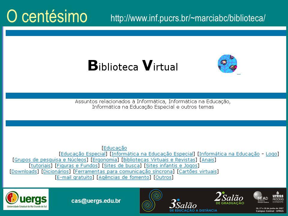 O centésimo http://www.inf.pucrs.br/~marciabc/biblioteca/ cas@uergs.edu.br