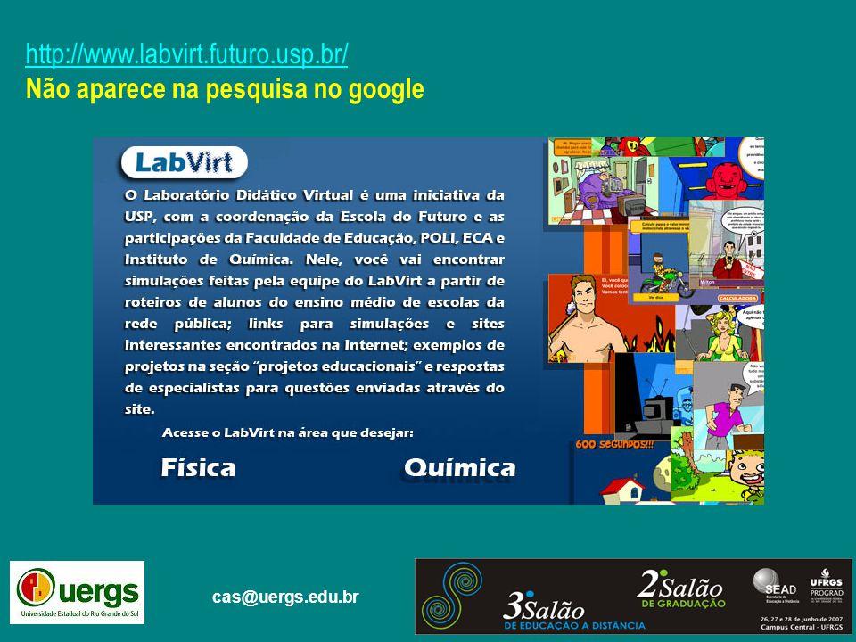 http://www.labvirt.futuro.usp.br/ Não aparece na pesquisa no google cas@uergs.edu.br