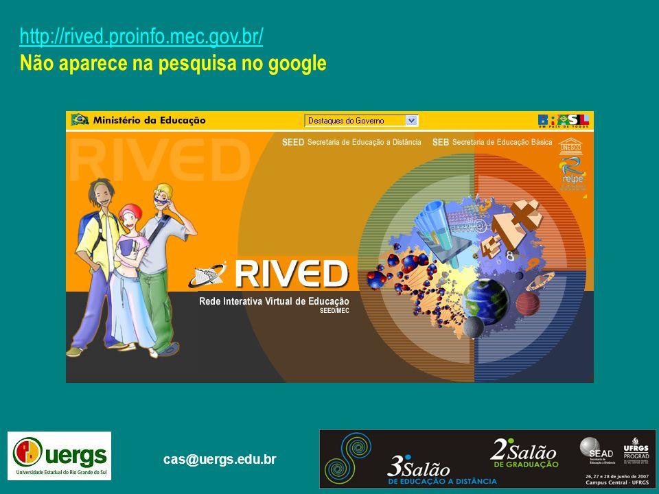 http://rived.proinfo.mec.gov.br/ Não aparece na pesquisa no google cas@uergs.edu.br