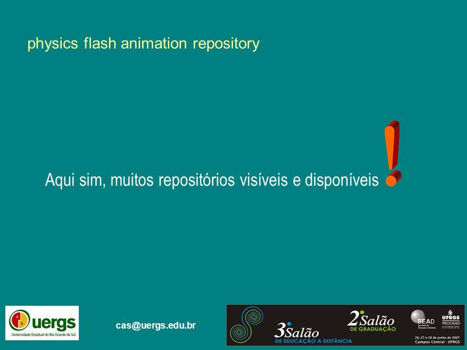 Aqui sim, muitos repositórios visíveis e disponíveis physics flash animation repository cas@uergs.edu.br