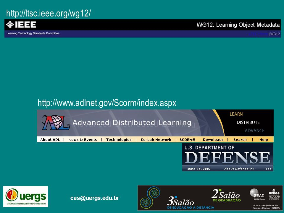 cas@uergs.edu.br http://ltsc.ieee.org/wg12/ http://www.adlnet.gov/Scorm/index.aspx