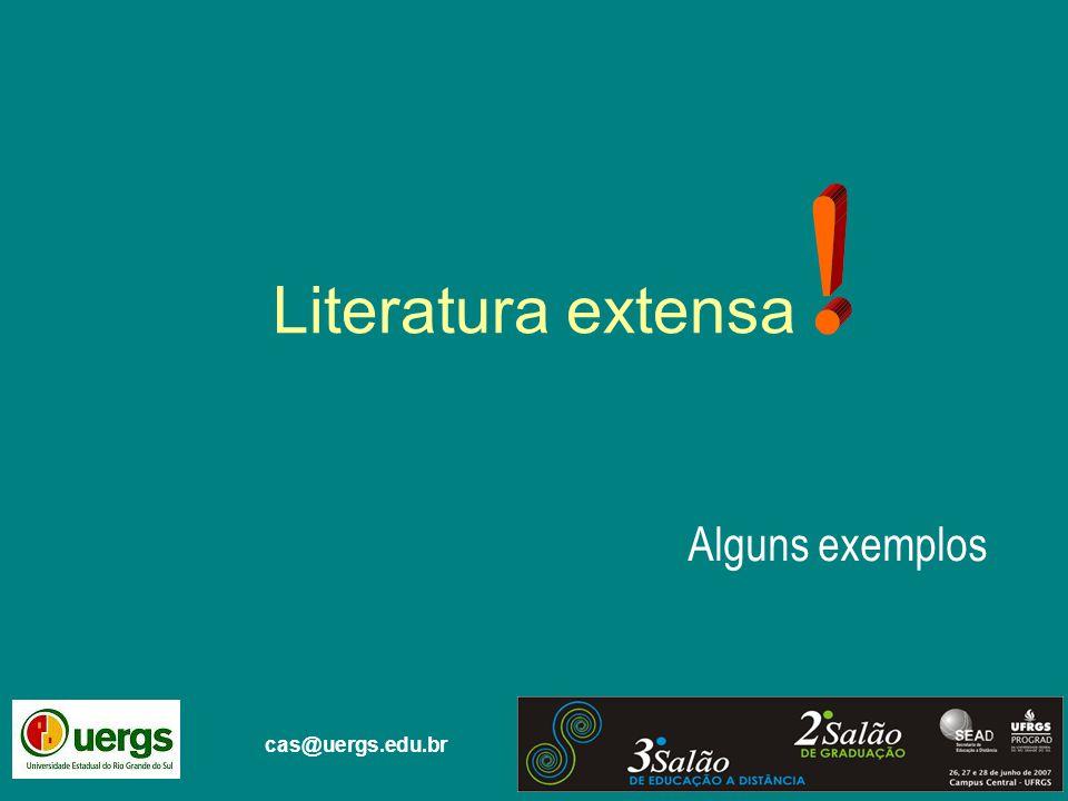 cas@uergs.edu.br Literatura extensa Alguns exemplos