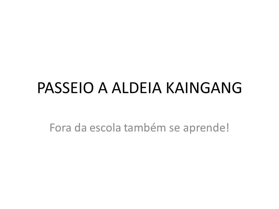 PASSEIO A ALDEIA KAINGANG Fora da escola também se aprende!