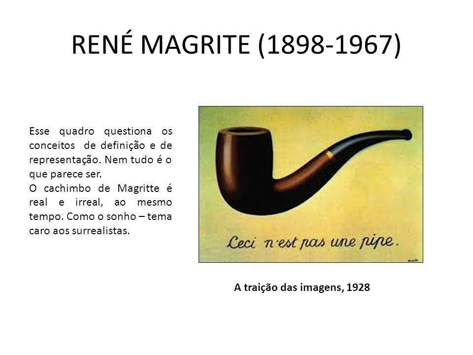 RENÉ MAGRITE (1898-1967) Esse quadro questiona os conceitos de definição e de representação. Nem tudo é o que parece ser. O cachimbo de Magritte é rea