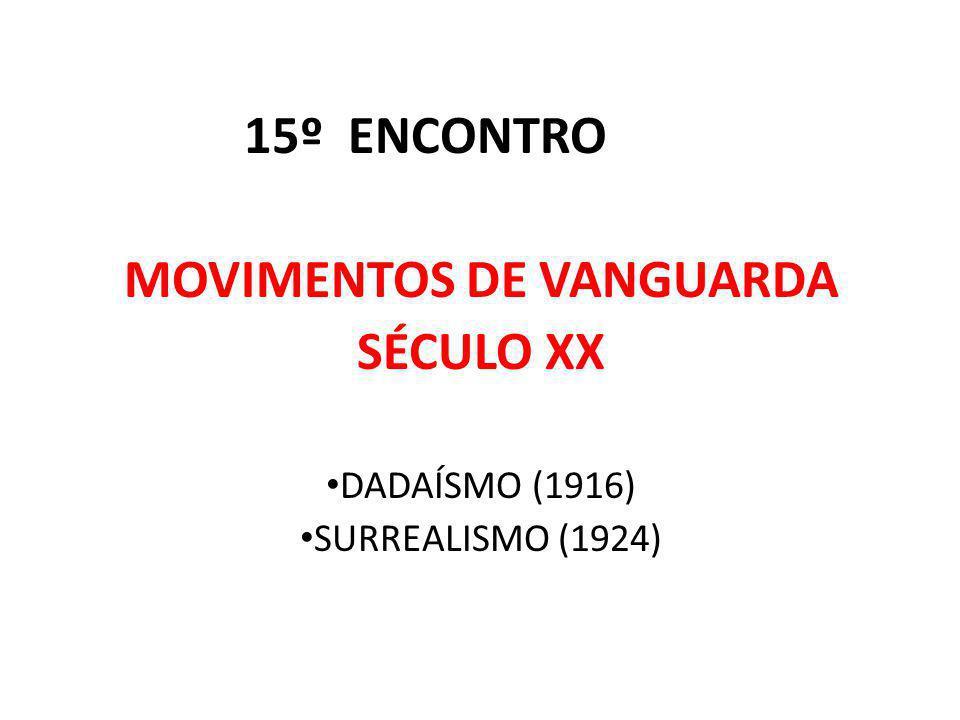15º ENCONTRO MOVIMENTOS DE VANGUARDA SÉCULO XX DADAÍSMO (1916) SURREALISMO (1924)