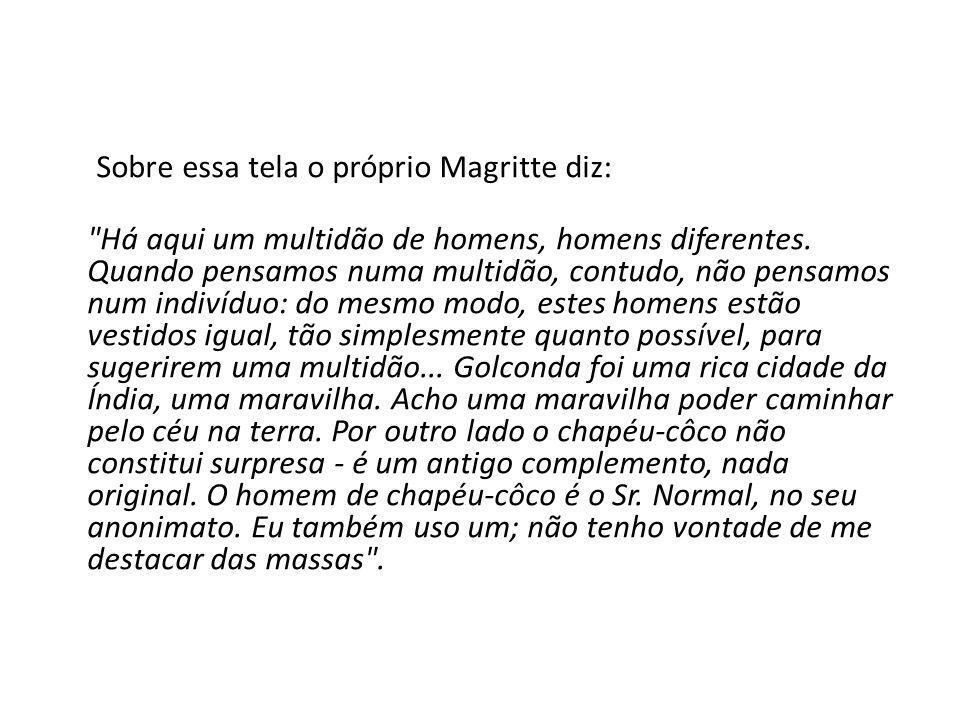 Sobre essa tela o próprio Magritte diz: