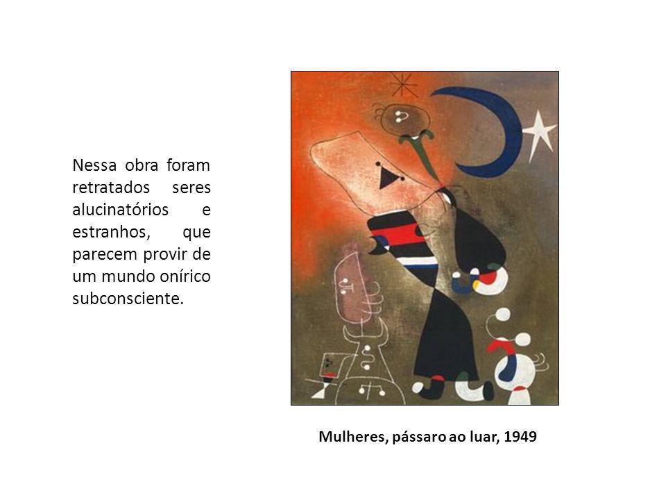 Mulheres, pássaro ao luar, 1949 Nessa obra foram retratados seres alucinatórios e estranhos, que parecem provir de um mundo onírico subconsciente.