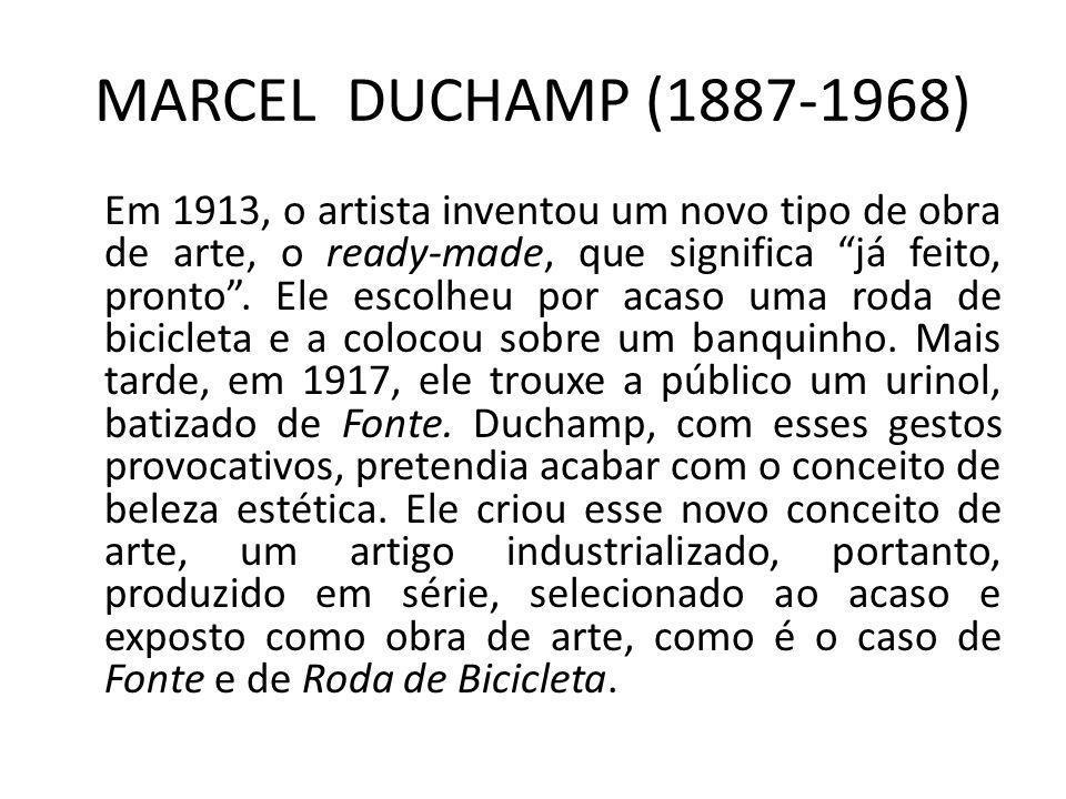 """MARCEL DUCHAMP (1887-1968) Em 1913, o artista inventou um novo tipo de obra de arte, o ready-made, que significa """"já feito, pronto"""". Ele escolheu por"""