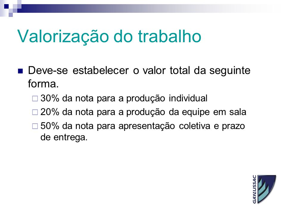Valorização do trabalho Deve-se estabelecer o valor total da seguinte forma.  30% da nota para a produção individual  20% da nota para a produção da