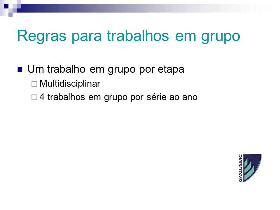 Regras para trabalhos em grupo Um trabalho em grupo por etapa  Multidisciplinar  4 trabalhos em grupo por série ao ano