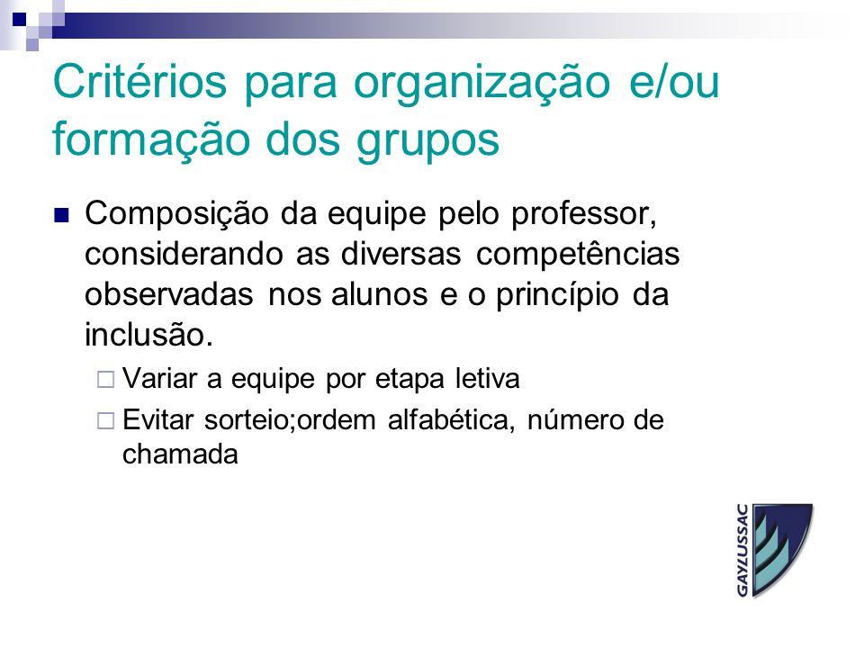 Critérios para organização e/ou formação dos grupos Composição da equipe pelo professor, considerando as diversas competências observadas nos alunos e
