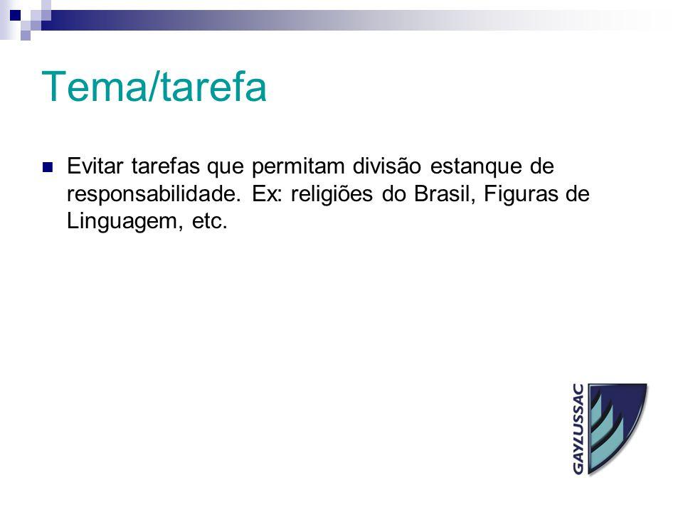 Tema/tarefa Evitar tarefas que permitam divisão estanque de responsabilidade. Ex: religiões do Brasil, Figuras de Linguagem, etc.