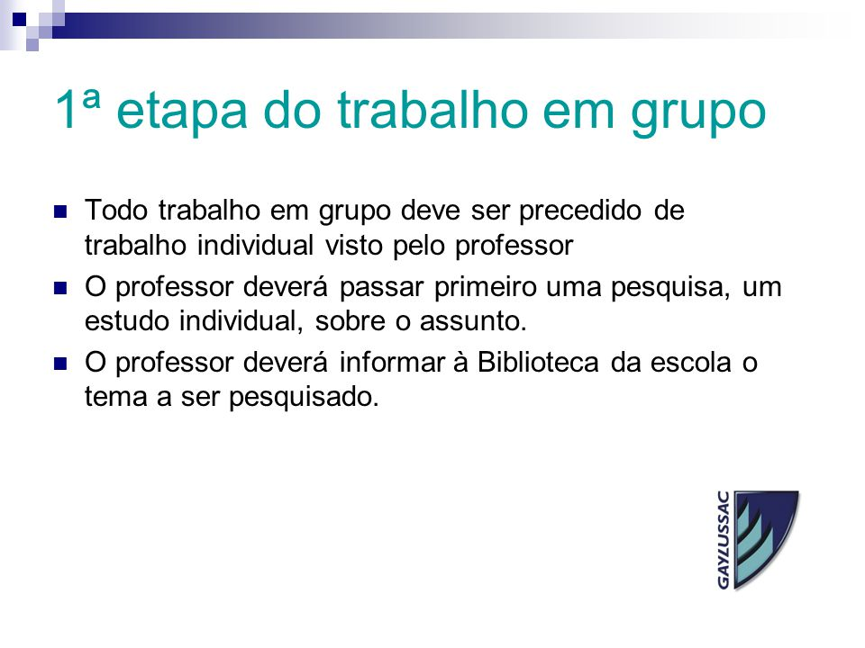 1ª etapa do trabalho em grupo Todo trabalho em grupo deve ser precedido de trabalho individual visto pelo professor O professor deverá passar primeiro