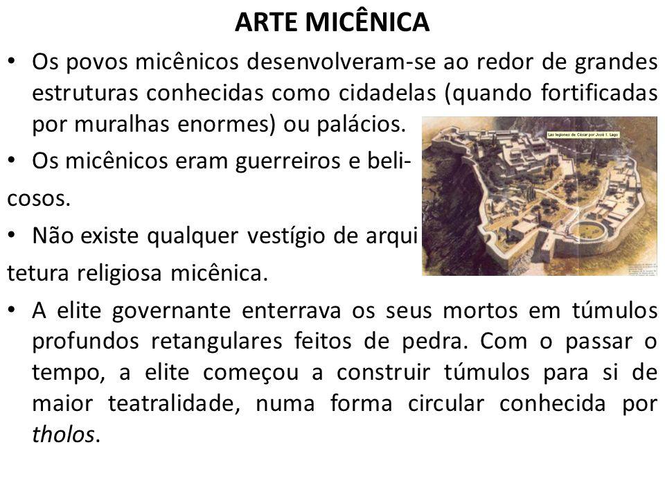ARTE MICÊNICA Os povos micênicos desenvolveram-se ao redor de grandes estruturas conhecidas como cidadelas (quando fortificadas por muralhas enormes)