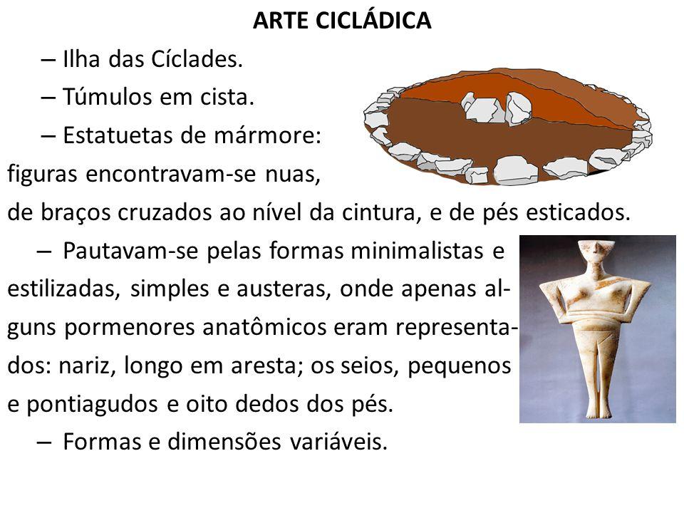 ARTE CICLÁDICA – Ilha das Cíclades. – Túmulos em cista. – Estatuetas de mármore: figuras encontravam-se nuas, de braços cruzados ao nível da cintura,