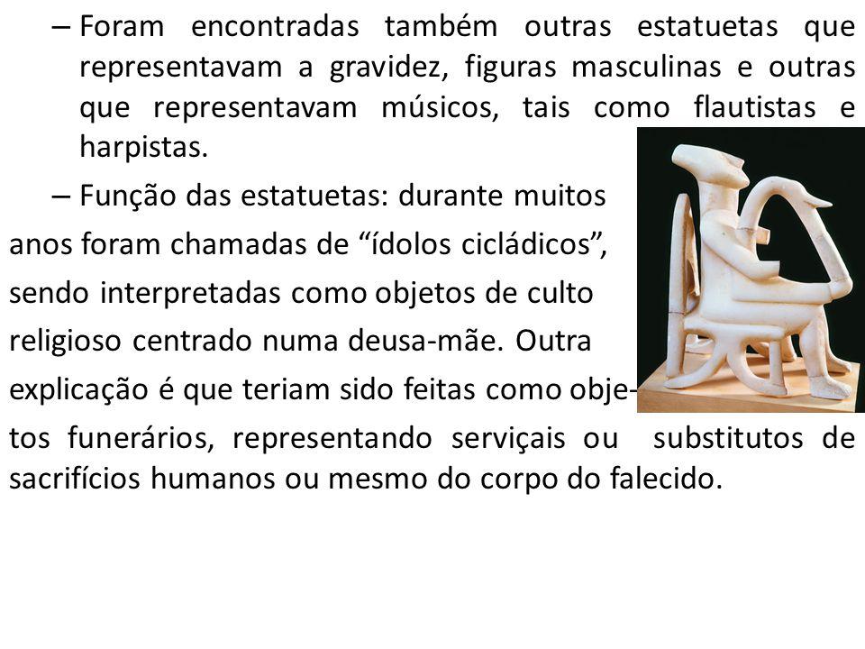 – Foram encontradas também outras estatuetas que representavam a gravidez, figuras masculinas e outras que representavam músicos, tais como flautistas