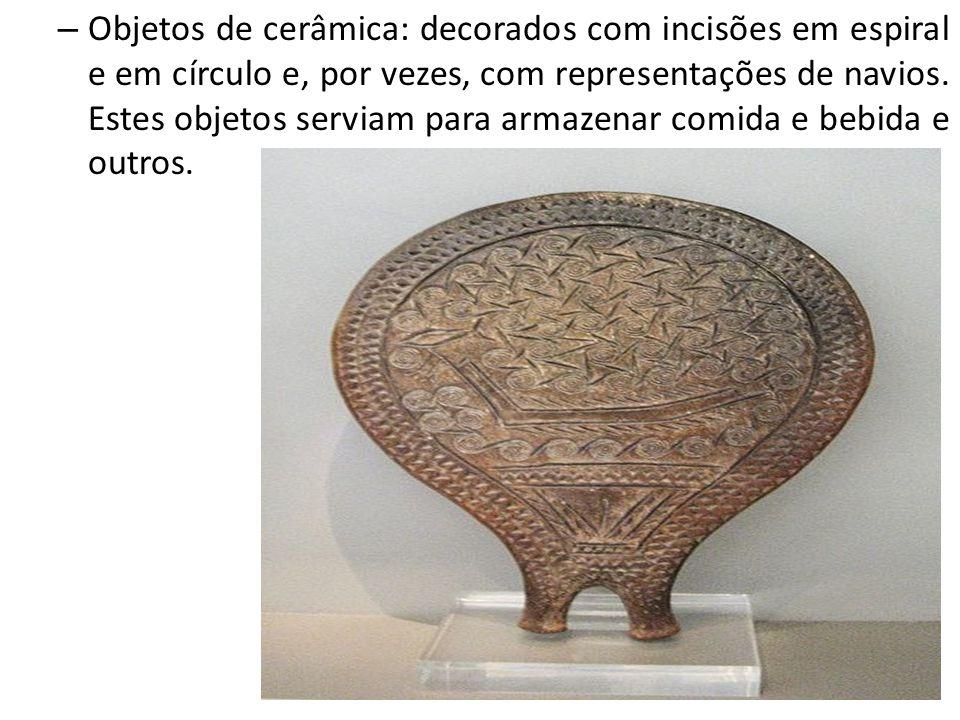 – Objetos de cerâmica: decorados com incisões em espiral e em círculo e, por vezes, com representações de navios. Estes objetos serviam para armazenar
