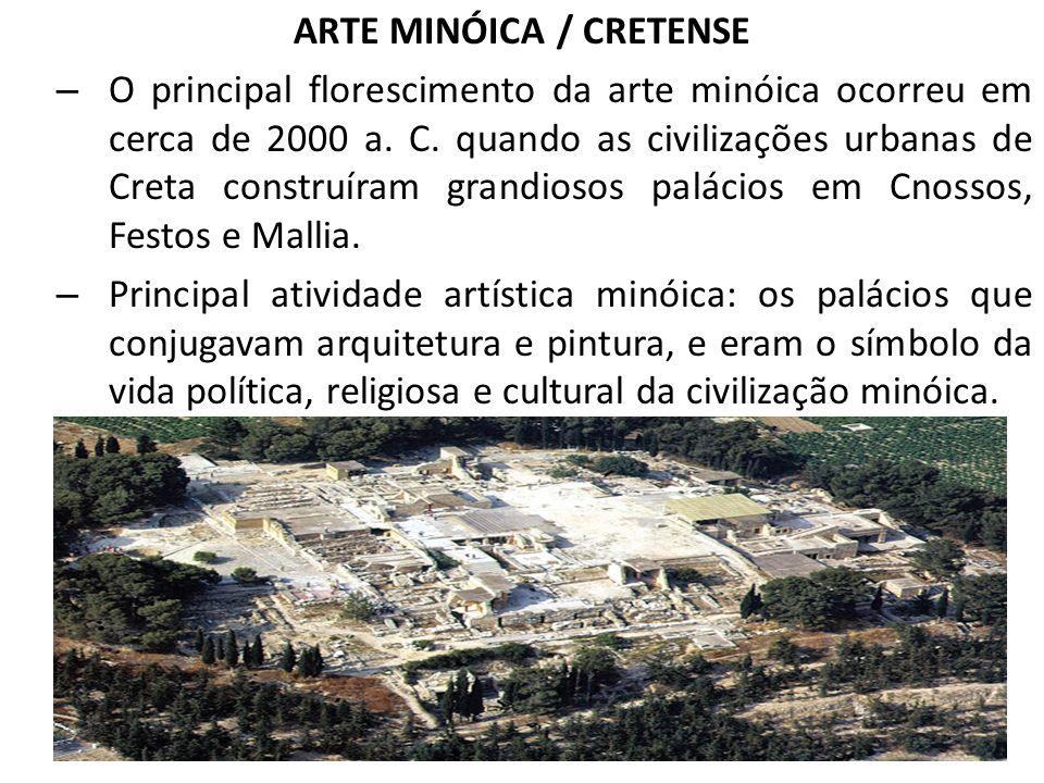 ARTE MINÓICA / CRETENSE – O principal florescimento da arte minóica ocorreu em cerca de 2000 a. C. quando as civilizações urbanas de Creta construíram