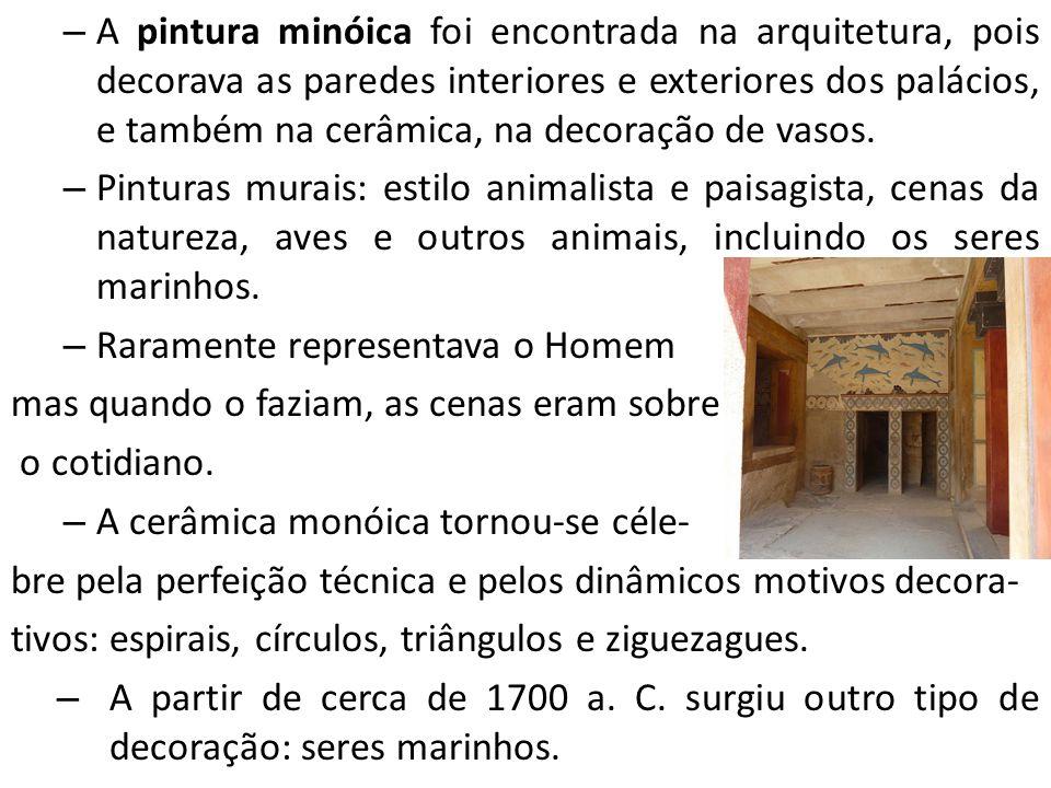 – A pintura minóica foi encontrada na arquitetura, pois decorava as paredes interiores e exteriores dos palácios, e também na cerâmica, na decoração d