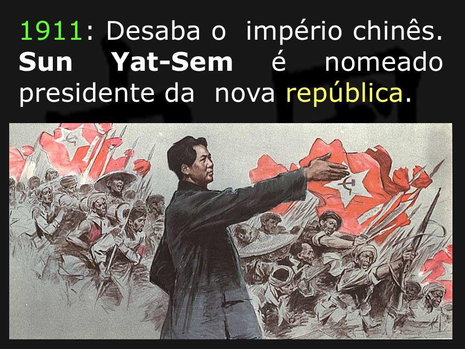 1911: Desaba o império chinês. Sun Yat-Sem é nomeado presidente da nova república.
