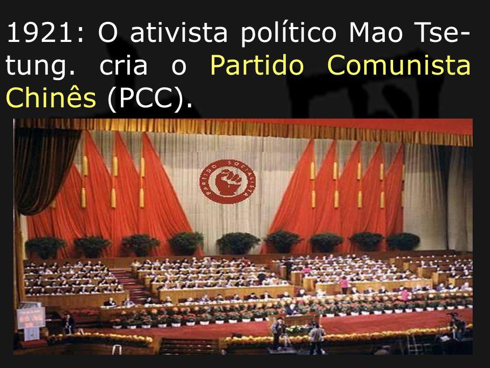 1921: O ativista político Mao Tse- tung. cria o Partido Comunista Chinês (PCC).